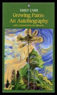 Growing Pains: An Autobiography - Emily Carr