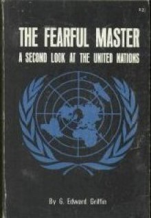 The Fearful Master: A Second Look at the United Nations - G. Edward Griffin