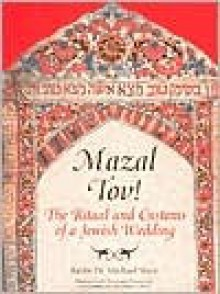 Mazal Tov!: The Ritual and Customs of a Jewish Wedding - Michael Shire, British Library