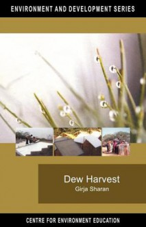 Dew Harvest: To Supplement Drinking Water Sources in Arid Coastal Belt of Kutch - Girja Sharan, Centre for Environment Education (Ahmadabad, India) Staff