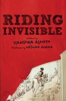 Riding Invisible - Sandra Alonzo, Nathan Huang