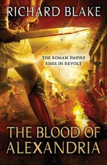 The Blood of Alexandria - Richard Blake