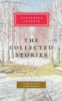 The Collected Stories - Alexander Pushkin, Paul Debreczeny, John Bayley, Walter Arndt