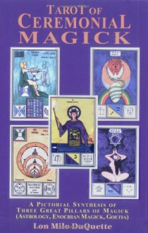 Tarot of Ceremonial Magick: A Pictorial Synthesis of Three Great Pillars of Magick - Lon Milo Duquette