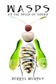 Wasps at the Speed of Sound - Derryl Murphy