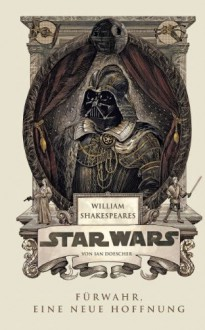 William Shakespeares Star Wars - Ian Doescher