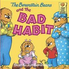 The Berenstain Bears and the Bad Habit - Stan Berenstain, Jan Berenstain