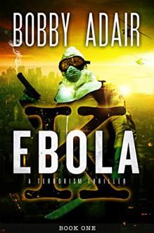 Ebola K: A Terrorism Thriller - Bobby Adair