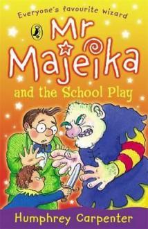 MR Majeika and the School Play - Humphrey Carpenter