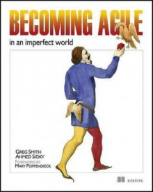Becoming Agile: ...in an imperfect world - Greg Smith, Ahmed Sidky