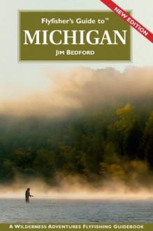 Flyfisher's Guide to Michigan - Jim Bedford, Blanche Johnson