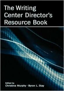The Writing Center Director's Resource Book - Christina Murphy