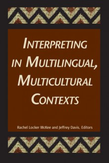 Interpreting in Multilingual, Multicultural Contexts - Rachel Locker McKee, Jeffrey E. Davis