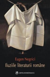 Iluziile literaturii române - Eugen Negrici