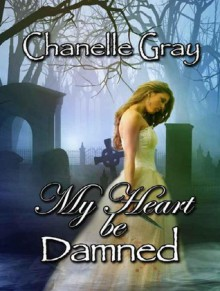 My Heart Be Damned - C. Gray