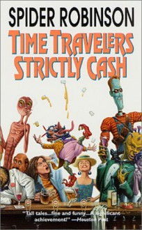 Time Travellers Strictly Cash - Spider Robinson
