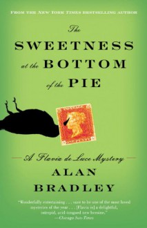 The Sweetness at the Bottom of the Pie: A Flavia de Luce Mystery (Flavia de Luce Mysteries) - Alan Bradley
