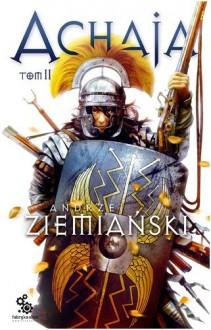 Achaja - Tom II - Andrzej Ziemiański