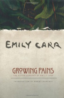 Growing Pains: The Autobiography of Emily Carr - Robin Laurence, Ira Dilworth, Emily Carr