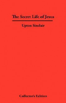 The Secret Life of Jesus - Upton Sinclair