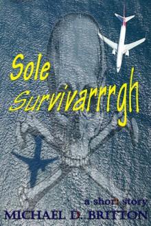 Sole Survivarrrgh - Michael D. Britton