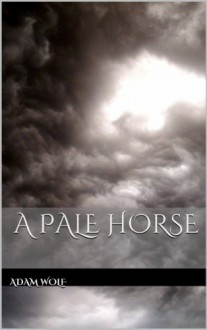 A PALE HORSE - Adam Wolf