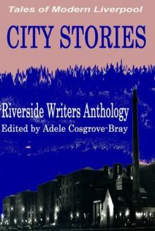 City Stories: Tales of Modern Liverpool - Tim Hulme, Jason Barney, Carol Hubbard, Andy Siddle, William R Jones, Jack Horne, Adele Cosgrove-Bray