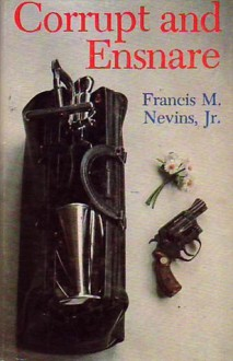 Corrupt and Ensnare - Francis M. Nevins