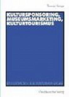 Kultursponsoring, Museumsmarketing, Kulturtourismus. Ein Leitfaden für Kulturmanager - Thomas Heinze