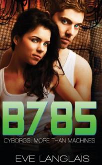 B785: Futuristic Romance (Cyborgs: More Than Machines) (Volume 3) - Eve Langlais
