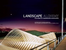 Landscape Alchemy: The Work of Hargreaves Associates - George Hargreaves, Anita Berrizbeitia, Julia Czerniak, Liz Campbell Kelly