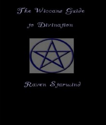 The Divination In Wicca - Raven Starwind