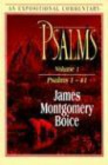 Psalms Vol. 1: Psalms 1-41 (Expositional Commentary) - James Montgomery Boice