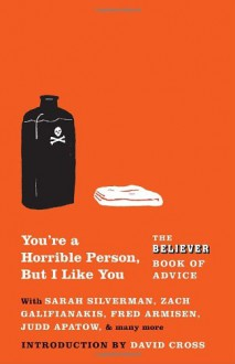 You're a Horrible Person, But I Like You: The Believer Book of Advice - Eric Spitznagel, David Cross