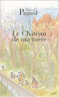 Le Château de ma mère (Souvenirs d'enfance, #2) - Marcel Pagnol