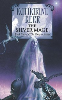 The Silver Mage (Deverry, #15; The Dragon Mage, #7) - Katharine Kerr