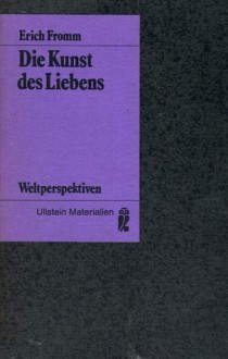 Die Kunst des Liebens - Ernst Mickel,Liselotte Mickel,Erich Fromm