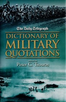 The Daily Telegraph Dictionary Of Military Quotations - Peter G. Tsouras