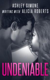 Undeniable - Ashley Simone;Alicia Roberts