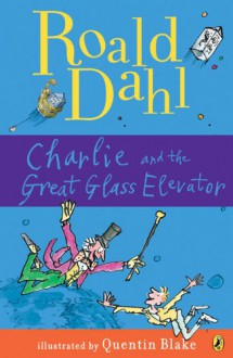 Charlie and the Great Glass Elevator - Quentin Blake,Roald Dahl