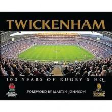 Twickenham: 100 Years of Rugby's HQ - Iain Spragg
