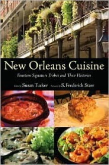 New Orleans Cuisine: Fourteen Signature Dishes and Their Histories - Susan Tucker,S. Frederick Starr