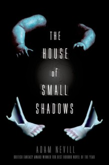 The House of Small Shadows - Adam Nevill