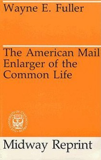 The American Mail Enlarger of the Common Life - Wayne Edison Fuller