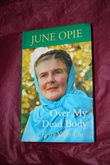 Over My Dead Body: Forty Years on - June Opie