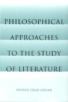 Philosophical Approaches to the Study of Literature - Patrick Colm Hogan