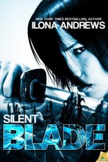 Silent Blade (Kinsmen, #1) - Ilona Andrews