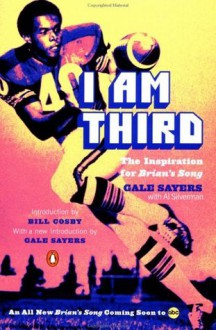 I Am Third (TV tie-in): The Inspiration for Brian's Song - Gale Sayers, Al Silverman