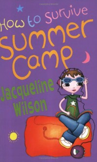 How to Survive Summer Camp - Jacqueline Wilson, Sue Heap