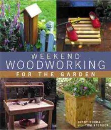 Weekend Woodworking For The Garden - Cindy Burda, Tom Stender
